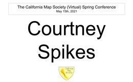 E163 - California Map Society 2021 Spring Conference - Courtney Spikes